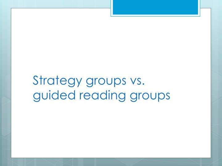 Strategy groups vs. guided reading groups