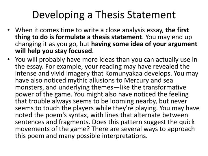 developing thesis statements Thesis statement check listtest your thesis statement by asking these questions: 1 does my thesis sentence attempt to answer (or.