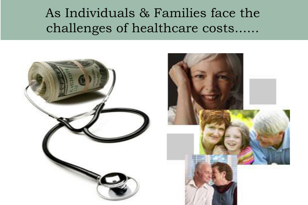As Individuals & Families face the challenges of healthcare costs......