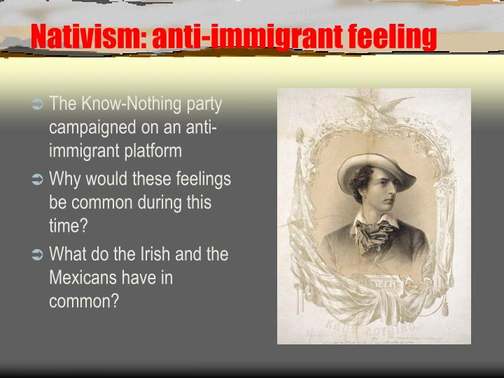 Nativism: anti-immigrant feeling