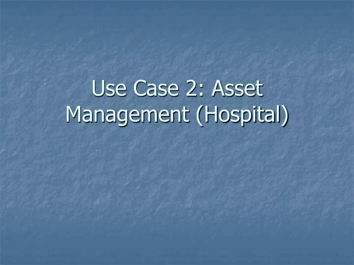 Use Case 2: Asset Management (Hospital)