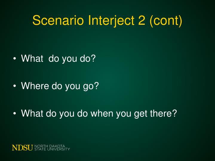 Scenario Interject 2 (cont)