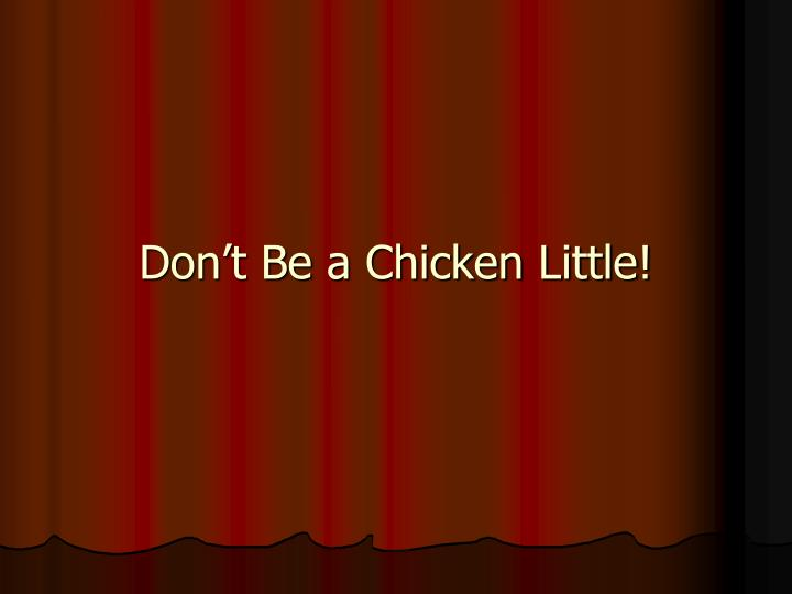 Don't Be a Chicken Little!