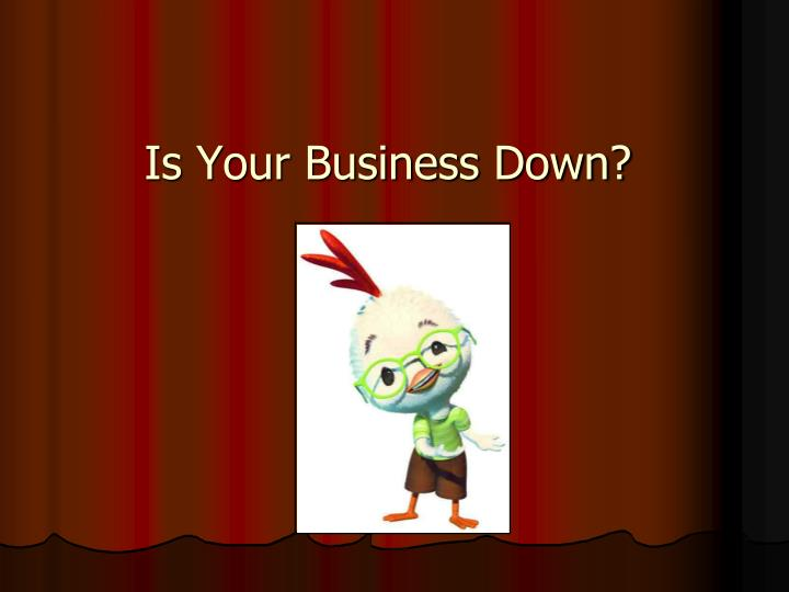Is Your Business Down?