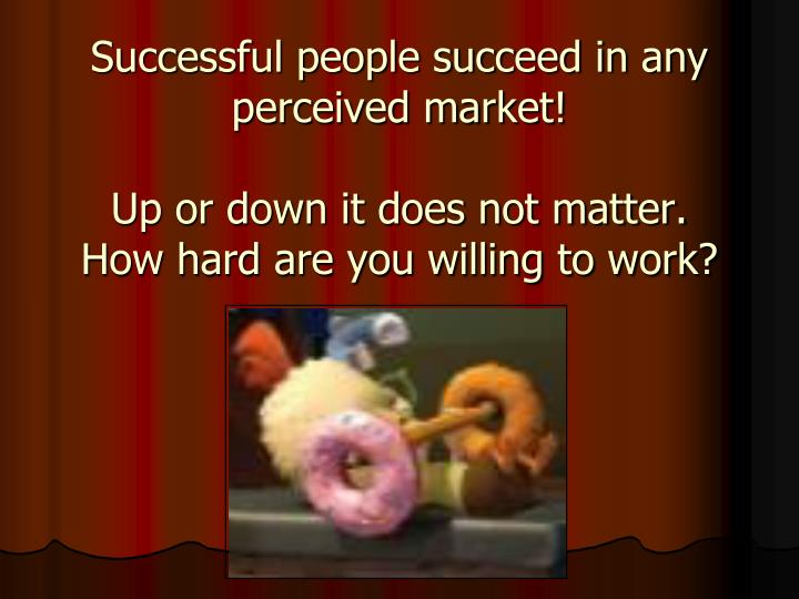 Successful people succeed in any perceived market!