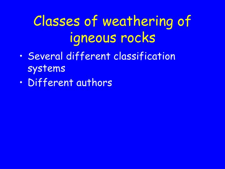 Classes of weathering of igneous rocks