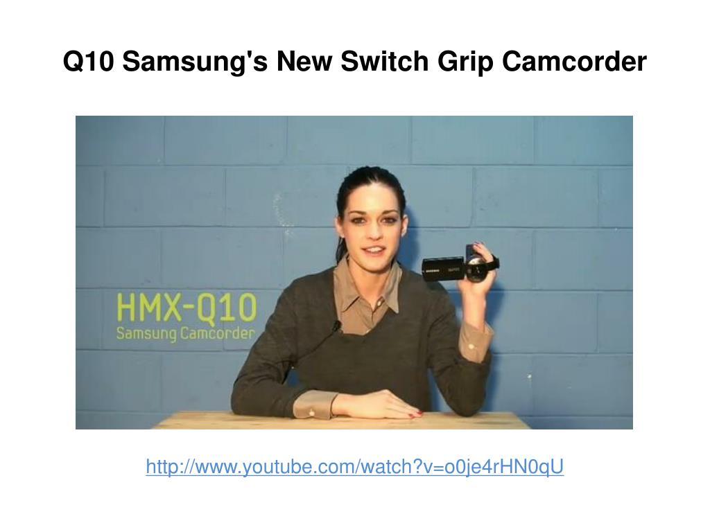 Q10 Samsung's New Switch Grip Camcorder