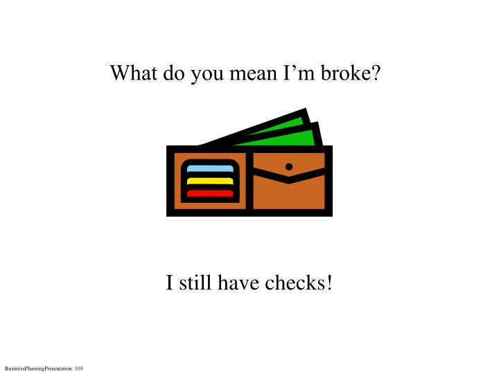 What do you mean I'm broke?