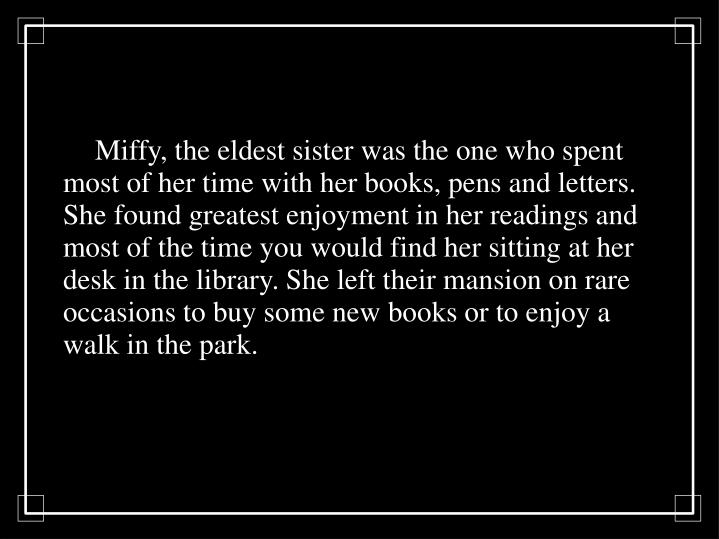 Miffy, the eldest sister was the one who spent most of her time with her books, pens and letters. S...