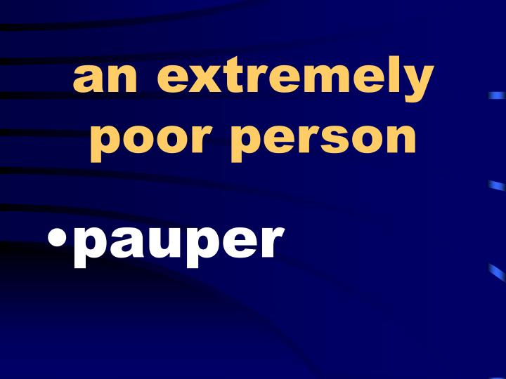 an extremely poor person