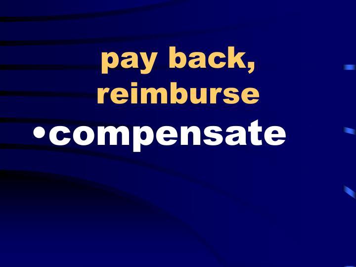 pay back, reimburse