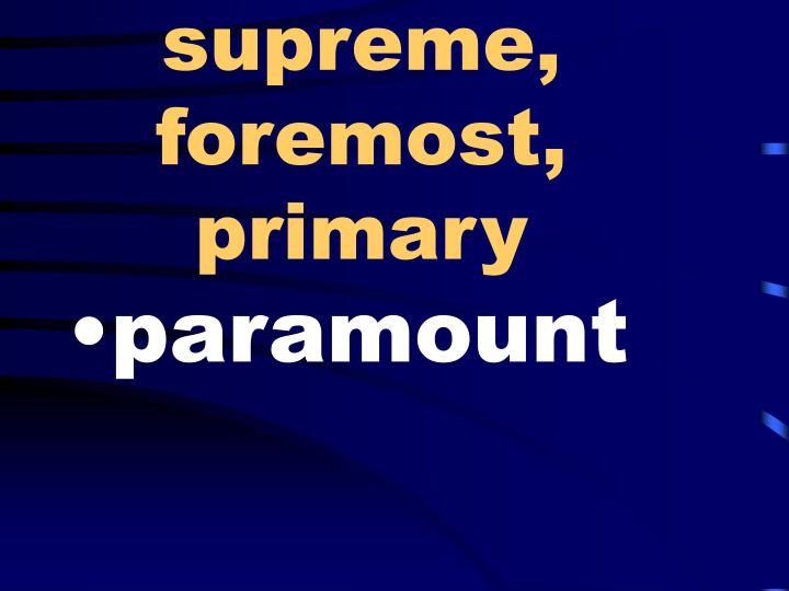 supreme, foremost, primary