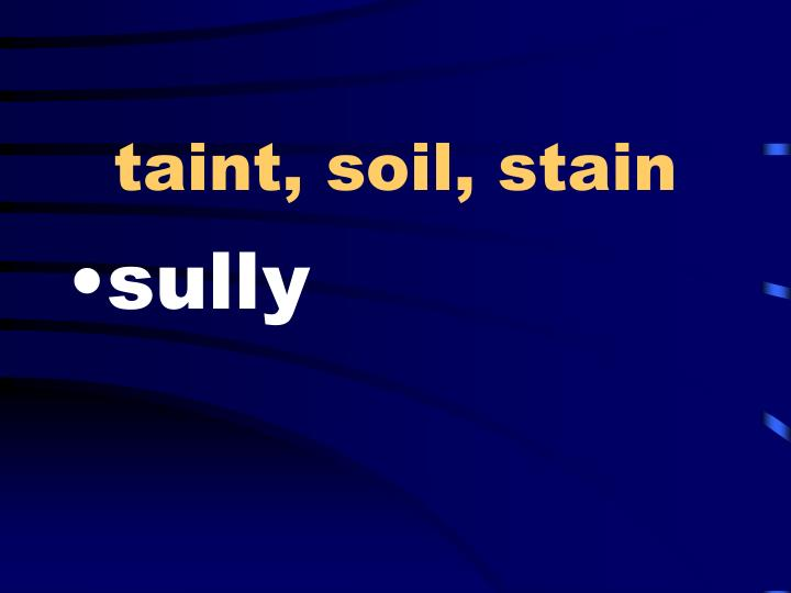 taint, soil, stain
