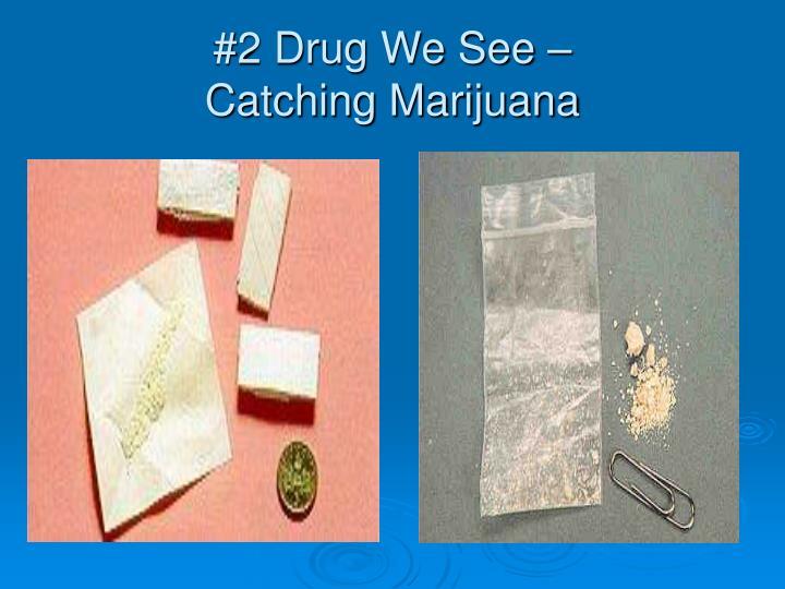 #2 Drug We See –