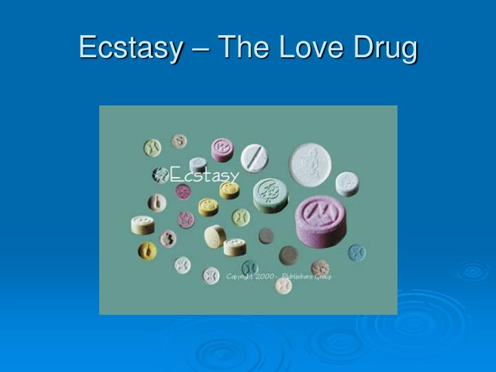 Ecstasy – The Love Drug