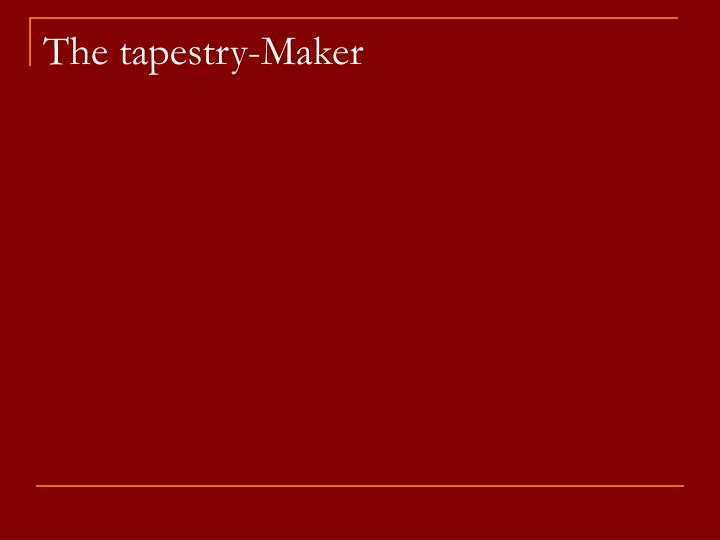 The tapestry-Maker