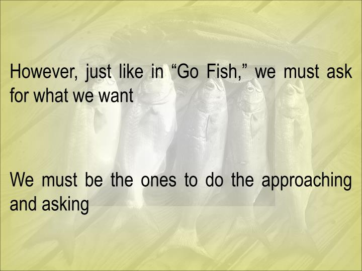 "However, just like in ""Go Fish,"" we must ask for what we want"