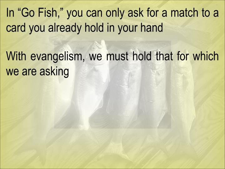 "In ""Go Fish,"" you can only ask for a match to a card you already hold in your hand"