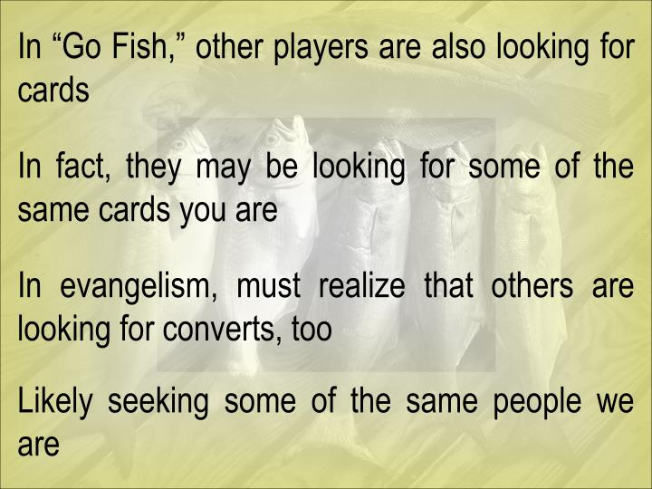 "In ""Go Fish,"" other players are also looking for cards"