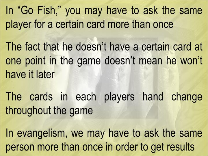 "In ""Go Fish,"" you may have to ask the same player for a certain card more than once"