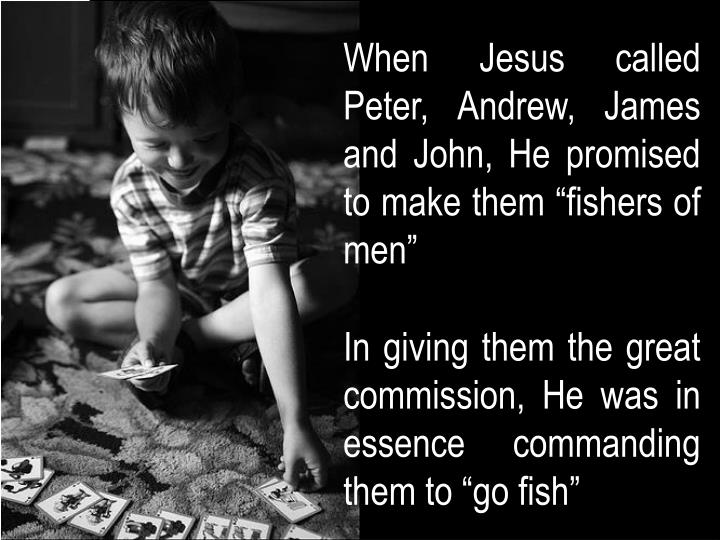 "When Jesus called Peter, Andrew, James and John, He promised to make them ""fishers of men"""