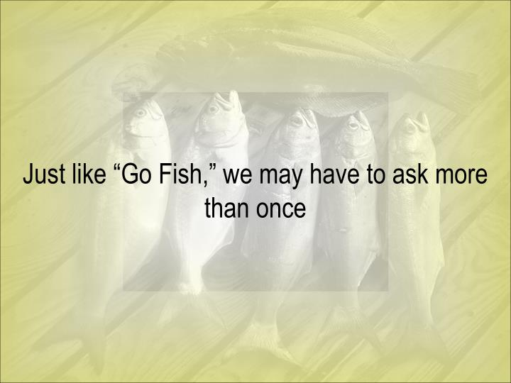 "Just like ""Go Fish,"" we may have to ask more than once"
