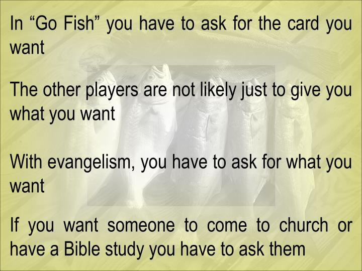 "In ""Go Fish"" you have to ask for the card you want"
