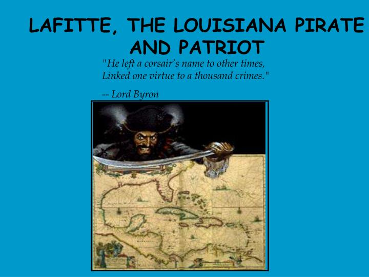LAFITTE, THE LOUISIANA PIRATE AND PATRIOT