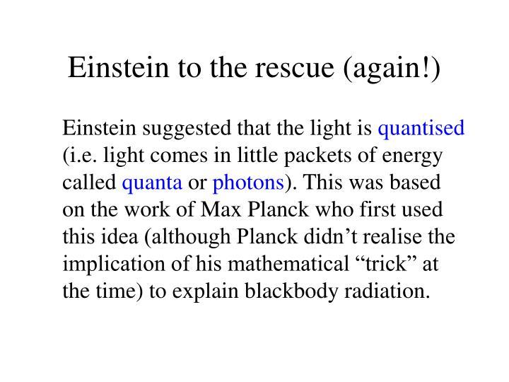 Einstein to the rescue (again!)