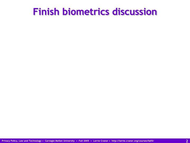 Finish biometrics discussion