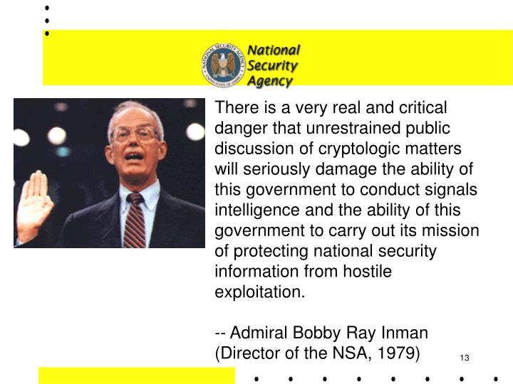 There is a very real and critical danger that unrestrained public discussion of cryptologic matters will seriously damage the ability of this government to conduct signals intelligence and the ability of this government to carry out its mission of protecting national security information from hostile exploitation.