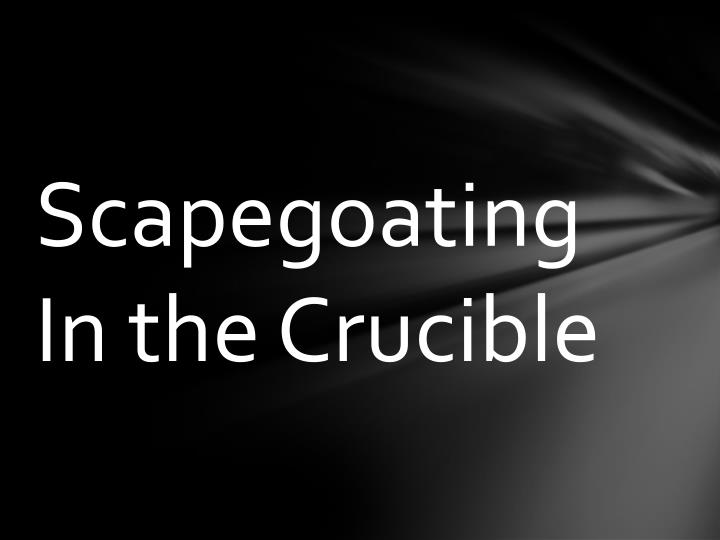scapegoats in the crucible Free essay: the crucible was based in 1692 in and around the town of salem,   to be a way of finding a scapegoat for the personal problems of the community.