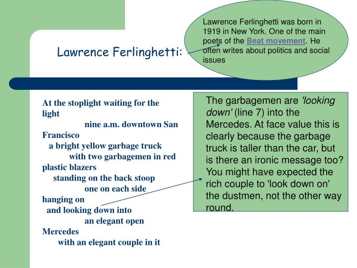 Lawrence Ferlinghetti was born in 1919 in New York. One of the main poets of the