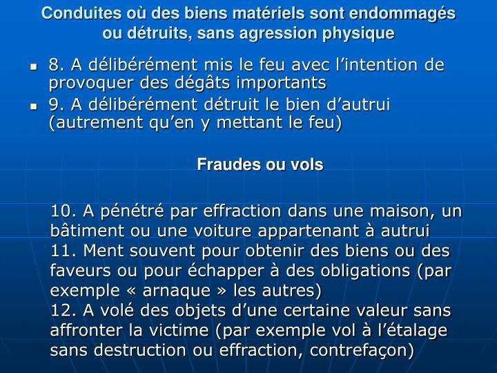Conduites o des biens matriels sont endommags ou dtruits, sans agression physique