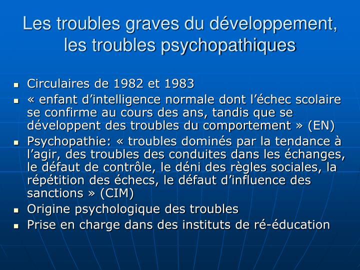 Les troubles graves du développement, les troubles psychopathiques