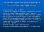 les troubles graves du d veloppement les troubles psychopathiques