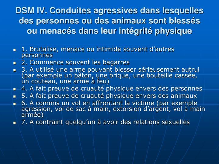 DSM IV. Conduites agressives dans lesquelles des personnes ou des animaux sont blesss ou menacs dans leur intgrit physique