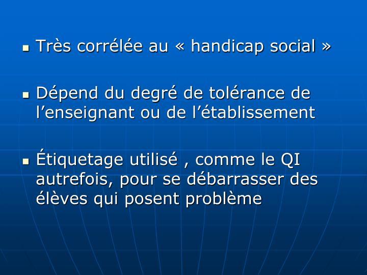 Très corrélée au «handicap social»