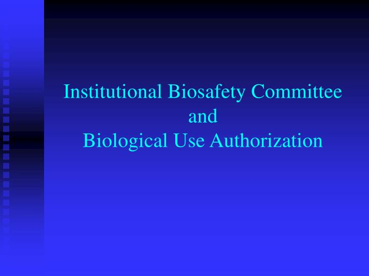 Institutional biosafety committee and biological use authorization