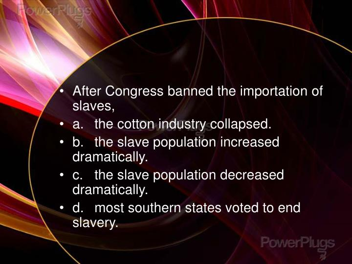 After Congress banned the importation of slaves,