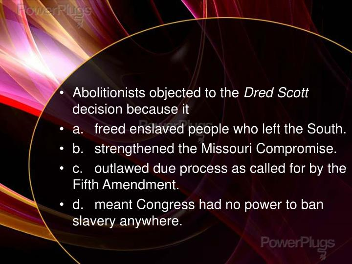 Abolitionists objected to the