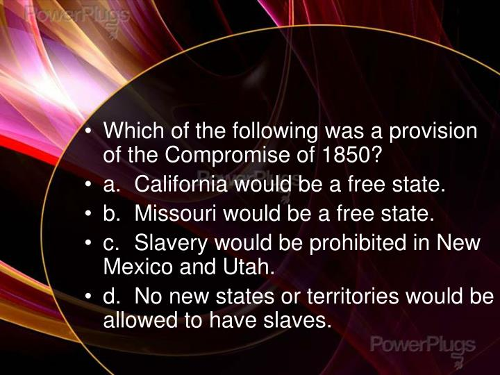 Which of the following was a provision of the Compromise of 1850?