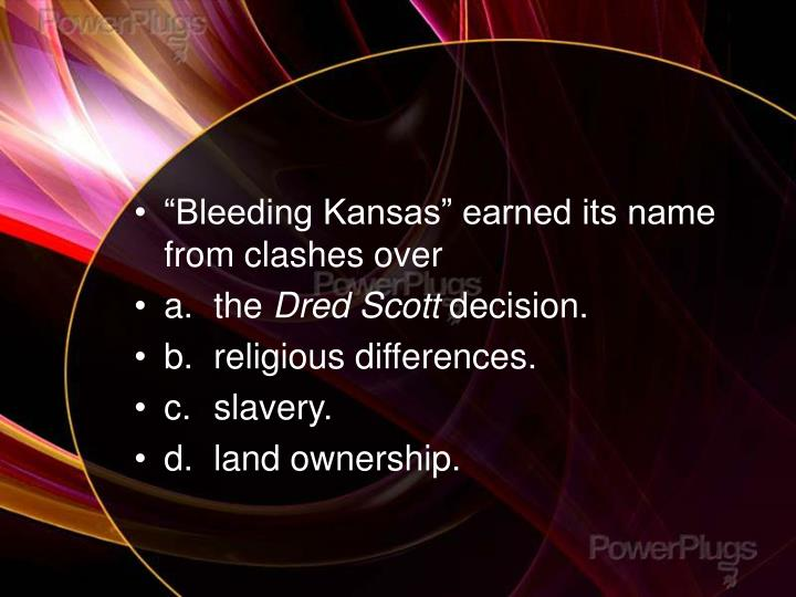 """Bleeding Kansas"" earned its name from clashes over"