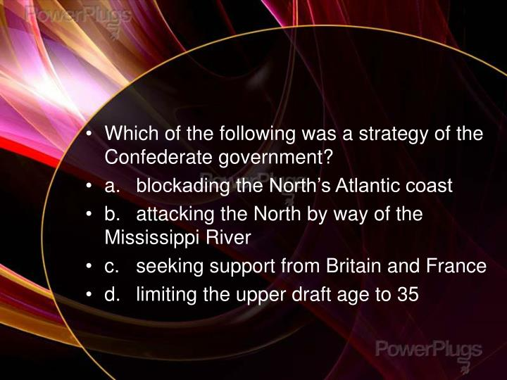 Which of the following was a strategy of the Confederate government?