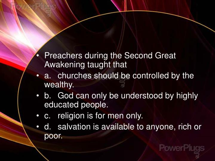 Preachers during the Second Great Awakening taught that
