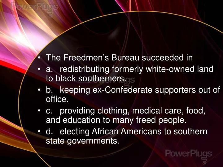 The Freedmen's Bureau succeeded in