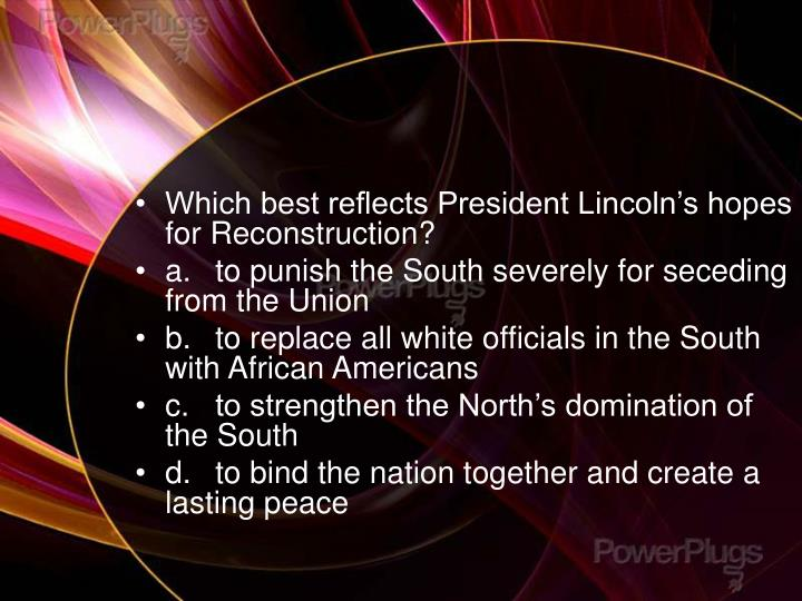 Which best reflects President Lincoln's hopes for Reconstruction?