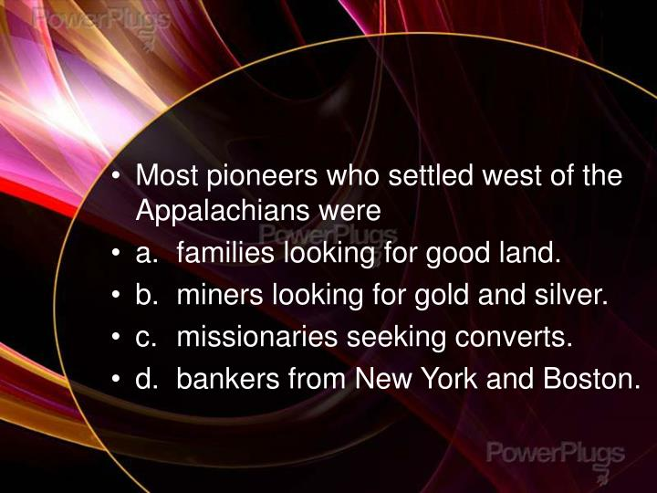 Most pioneers who settled west of the Appalachians were