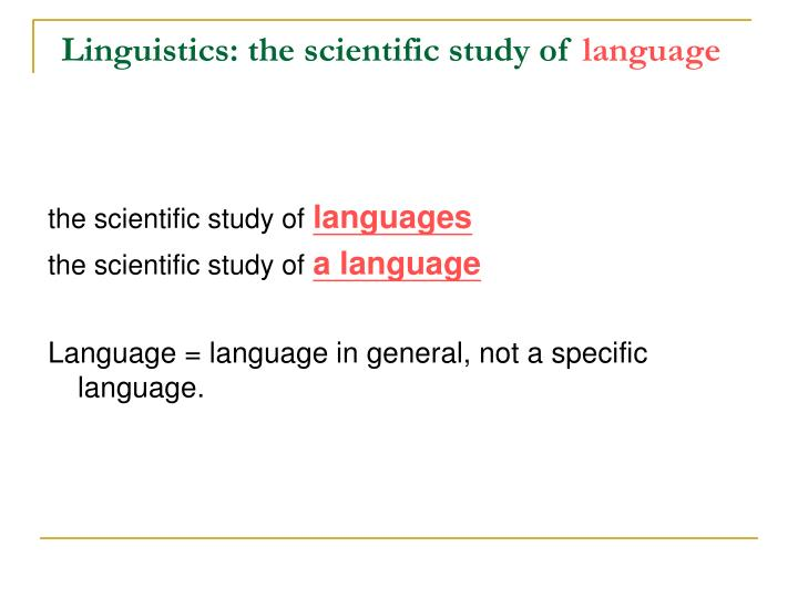 Linguistics: the scientific study of