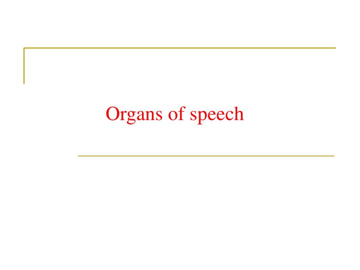 Organs of speech
